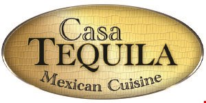 Product image for CASA TEQUILA MEXICAN CUISINE $5 off any order of $30 or more.