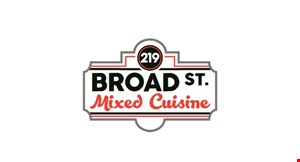 Product image for 219 Broad St. Mixed Cuisine $10 OFF any purchase of $50 or more. $5 OFF of any purchase $25 or more.
