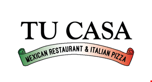 Product image for Tu Casa Mexican Restaurant & Italian Pizza $10 OFF any order of $50 or more.