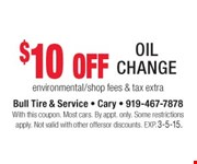$10 off Oil Change  environmental/shop fees & tax extra  With this coupon. Most cars. By appt. only. Some restrictions apply. Not valid with other offers or discounts. Exp. 03-05-15.