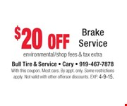 $20 off Brake Service  environmental/shop fees & tax extra  With this coupon. Most cars. By appt. only. Some restrictions apply. Not valid with other offers or discounts. Exp. 04-09-15.