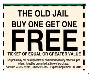 Free ticket for The Old Jail     when you buy one ticket. Of equal or lesser value. Coupons may not be duplicated or combined with any other coupon offers. Must be presented at time of purchase. Not valid 7/3-9/15, 9/4-12/15.