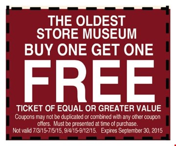 Free ticket for The Oldest Store Museum     when you buy one ticket. Of equal or lesser value. Coupons may not be duplicated or combined with any other coupon offers. Must be presented at time of purchase. Not valid 7/3-9/15, 9/4-12/15.