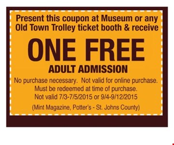 FREE Adult Admission  Present this coupon at Museum or any Old Town Trolley ticket booth