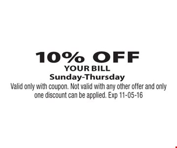 10%  off your bill  Sunday-Thursday