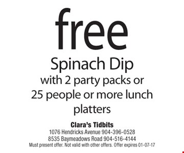 free Spinach Dip  with 2 party packs or25 people or more lunch platters  Must present offer. Not valid with other offers.