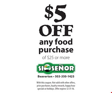$5 off any food purchase of $25 or more. With this coupon. Not valid with other offers, prior purchases, loyalty rewards, happy hour specials or holidays. Offer expires 12-31-16.