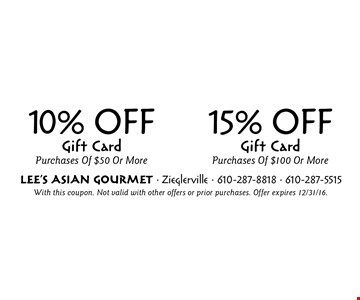 10% OFF Gift Card Purchases Of $50 Or More OR 15% OFF Gift Card Purchases Of $100 Or More. With this coupon. Not valid with other offers or prior purchases. Offer expires 12/31/16.