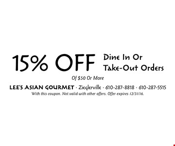 15% OFF Dine In Or Take-Out Orders Of $50 Or More. With this coupon. Not valid with other offers. Offer expires 12/31/16.