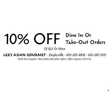 10% OFF Dine In Or Take-Out Orders Of $25 Or More. With this coupon. Not valid with other offers. Offer expires 12/31/16.