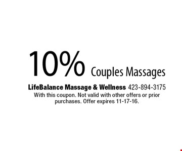 10% Couples Massages. Life Balance Massage & Wellness 423-894-3175 With this coupon. Not valid with other offers or prior purchases. Offer expires 11-17-16.