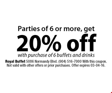 Parties of 6 or more, get 20% offwith purchase of 6 buffets and drinks. Royal Buffet 5086 Normandy Blvd. (904) 516-7000 With this coupon. Not valid with other offers or prior purchases. Offer expires 03-04-16.