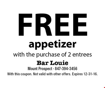 Free appetizer with the purchase of 2 entrees. With this coupon. Not valid with other offers. Expires 12-31-16.