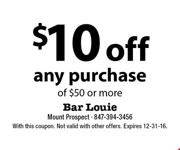 $10 off any purchase of $50 or more. With this coupon. Not valid with other offers. Expires 12-31-16.