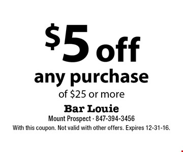 $5 off any purchase of $25 or more. With this coupon. Not valid with other offers. Expires 12-31-16.