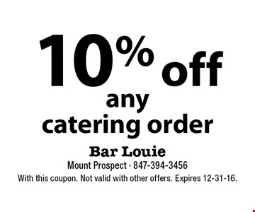 10% off anycatering order. With this coupon. Not valid with other offers. Expires 12-31-16.
