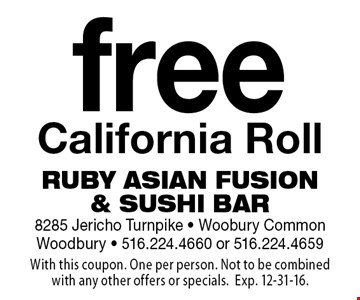 Free California Roll. With this coupon. One per person. Not to be combined with any other offers or specials. Exp. 12-31-16.