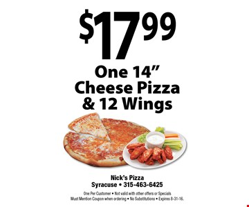 "$17.99 One 14"" Cheese Pizza & 12 Wings. One Per Customer. Not valid with other offers or Specials. Must Mention Coupon when ordering. No Substitutions. Expires 8-31-16."