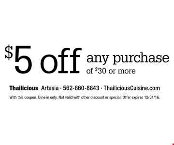 $5 off any purchase of $30 or more. With this coupon. Dine in only. Not valid with other discount or special. Offer expires 12/31/16.