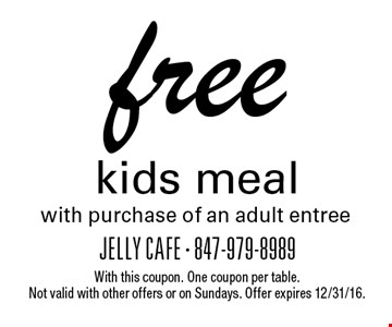 Free kids meal with purchase of an adult entree. With this coupon. One coupon per table. Not valid with other offers or on Sundays. Offer expires 12/31/16.
