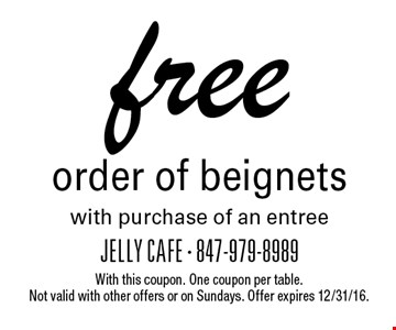 Free order of beignets with purchase of an entree. With this coupon. One coupon per table. Not valid with other offers or on Sundays. Offer expires 12/31/16.