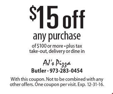 $15 off any purchase of $100 or more. Plus tax. Take-out, delivery or dine in. With this coupon. Not to be combined with any other offers. One coupon per visit. Exp. 12-31-16.