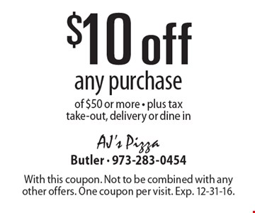 $10 off any purchase of $50 or more. Plus tax. Take-out, delivery or dine in. With this coupon. Not to be combined with any other offers. One coupon per visit. Exp. 12-31-16.