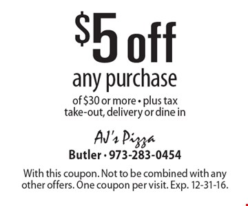 $5 off any purchase of $30 or more. Plus tax. Take-out, delivery or dine in. With this coupon. Not to be combined with any other offers. One coupon per visit. Exp. 12-31-16.