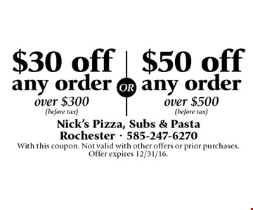 Up to $50 off any order. $30 off any order over $300 OR $50 off any order over $500. Before tax. With this coupon. Not valid with other offers or prior purchases. Offer expires 12/31/16.