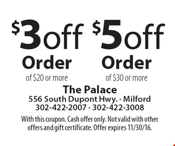 $3 Off Order of $20 or more, $5 Off Order of $30 or more. With this coupon. Cash offer only. Not valid with other offers and gift certificate. Offer expires 11/30/16.