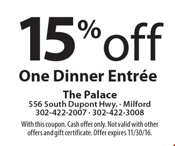 15% off One Dinner Entrée. With this coupon. Cash offer only. Not valid with other offers and gift certificate. Offer expires 11/30/16.