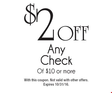 $2 off any check of $10 or more. With this coupon. Not valid with other offers.Expires 10/31/16.