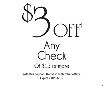 $3 off any check of $15 or more. With this coupon. Not valid with other offers.Expires 10/31/16.