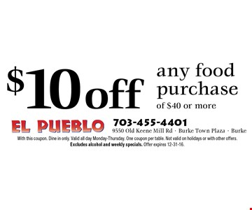 $10 off any food purchase of $40 or more. With this coupon. Dine in only. Valid all day Monday-Thursday. One coupon per table. Not valid on holidays or with other offers. Excludes alcohol and weekly specials. Offer expires 12-31-16.