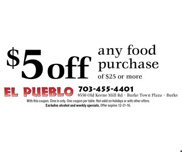 $5 off any food purchase of $25 or more. With this coupon. Dine in only. One coupon per table. Not valid on holidays or with other offers. Excludes alcohol and weekly specials. Offer expires 12-31-16.
