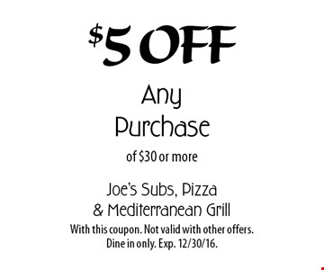 $5 Off Any Purchase of $30 or more. With this coupon. Not valid with other offers. Dine in only. Exp. 12/30/16.