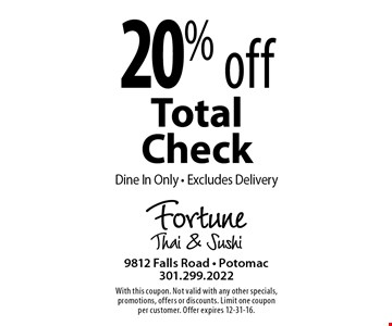 20% off total check. Dine in only. Excludes delivery. With this coupon. Not valid with any other specials, promotions, offers or discounts. Limit one coupon per customer. Offer expires 12-31-16.