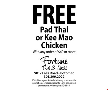Free Pad Thai or Kee Mao chicken with any order of $40 or more. With this coupon. Not valid with any other specials, promotions, offers or discounts. Limit one coupon per customer. Offer expires 12-31-16.