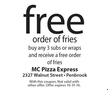 free order of fries buy any 3 subs or wraps and receive a free order of fries. With this coupon. Not valid with other offer. Offer expires 10-31-16.
