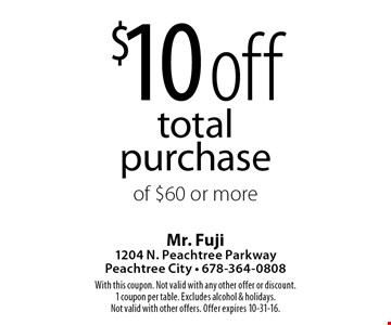 $10 off total purchase of $60 or more. With this coupon. Not valid with any other offer or discount. 1 coupon per table. Excludes alcohol & holidays. Not valid with other offers. Offer expires 10-31-16.