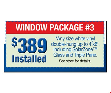 $389 Installed Window Package #3*Any size white vinyl double-hung up to 4' x 6' Including SolarZone™Glass and Triple Pane. See store for details.. See printed warranty for complete details. This Window World® Franchise is independently owned and operated by Window World of Knoxville, Inc. d/b/a Window World of Knoxville under license from Window World Inc. Offer expires 12/31/16.