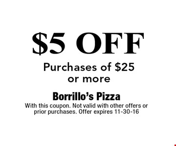 $5 OFF Purchases of $25 or more. Borrillo's Pizza With this coupon. Not valid with other offers or prior purchases. Offer expires 11-30-16