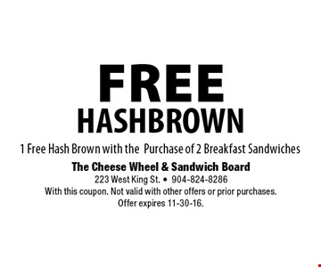 FREE HASHBROWN. The Cheese Wheel & Sandwich Board 223 West King St. •904-824-8286 With this coupon. Not valid with other offers or prior purchases. Offer expires 11-30-16.