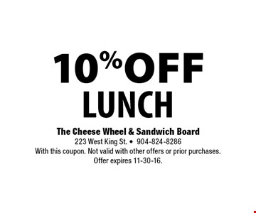 10%off LUNCH. The Cheese Wheel & Sandwich Board 223 West King St. •904-824-8286 With this coupon. Not valid with other offers or prior purchases. Offer expires 11-30-16.