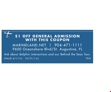 $1 off general admission with this coupon. Marineland.net | 904-471-1111 • 9600 Oceanshore Blvd/ St. Augustine, FL, Ask about dolphin interactions & our behind the seas tour. valid 4/01/16 - 10/31/16