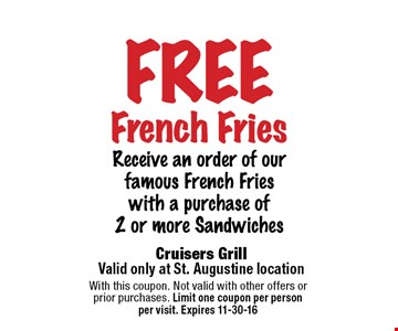 FREE French Fries Receive an order of our famous french fries with a purchase of 2 or more sandwiches. With this coupon. Not valid with other offers or prior purchases. Limit one coupon per person per visit. Expires 11-30-16