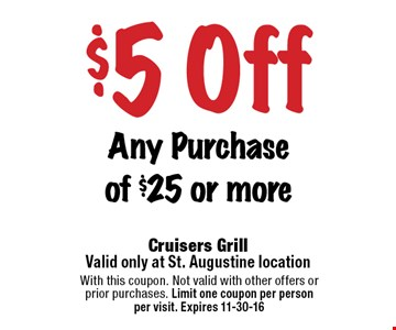 $5 Off Any Purchase of $25 or more. With this coupon. Not valid with other offers or prior purchases. Limit one coupon per person per visit. Expires 11-30-16