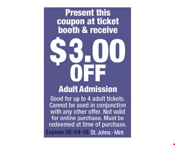 $3.00 OFF Adult Admission. Must present this coupon to redeem. Good for up to 4 adult tickets. Cannot be used in conjunction with any other offer. Not valid for online purchase. Must be redeemed at time of purchase. Expires 06-04-16. St. Johns - Mint