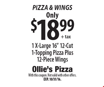 "Pizza & Wings: Only $18.99 1 X-Large 16"" 12-Cut 1-Topping Pizza Plus 12-Piece Wings. With this coupon. Not valid with other offers. Exp. 10/31/16."