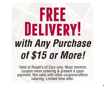 Free delivery with any purchase of $15 or more. Valid at Rosati's of Cary only. Must mention coupon when ordering & present it upon payment. Not valid with other coupons/offers/catering. Offer expires 12-31-16.